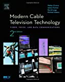 Modern Cable Television Technology, Second Edition (The Morgan Kaufmann Series in Networking)