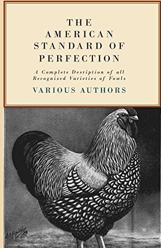 The American Standard of Perfection - A Complete Desription of All Recognized Varieties of Fowls ()