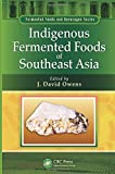 Indigenous Fermented Foods of Southeast Asia, , 1439844801