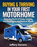 Buying & Thriving In Your First Motorhome: Mastering the Art of Living, Camping, and Maintaining Your Home on Wheels