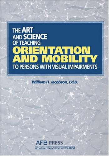 The Art and Science of Teaching Orientation and Mobility...
