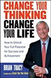 Change Your Thinking, Change Your Life, Brian Tracy, 0471735388