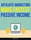 img - for AFFILIATE MARKETING 2017: Proven Step By Step Guide To Make Fastest Passive Income With Affiliate Marketing book / textbook / text book