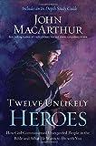 Twelve Unlikely Heroes, John MacArthur, 1400206111