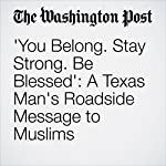 'You Belong. Stay Strong. Be Blessed': A Texas Man's Roadside Message to Muslims | Lindsey Bever
