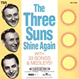 The Three Suns Shine Again: With 33 Songs & Medleys!
