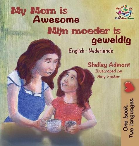 My Mom is Awesome (English Dutch children's book): Dutch book for kids (English Dutch Bilingual Collection) (Dutch Edition) by KidKiddos Books Ltd.