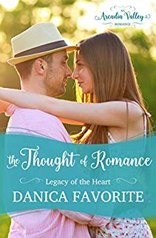 The Thought of Romance: Legacy of the Heart Book One: Arcadia Valley Romance by [Favorite, Danica, Valley, Arcadia ]