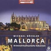 Mallorca: Kriminell-kulinarische Exkursion (Mords-Genuss) | Michael Böckler