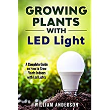 Growing Plants with LED Lights: A Complete Guide On How To Grow Plants Indoors With Led Lights