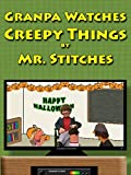 Grandpa Watches Creepy Things by Mr. Stitches