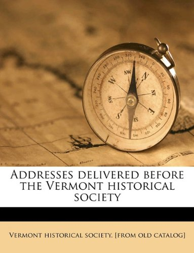 Addresses delivered before the Vermont historical society pdf epub