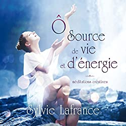 Ô source de vie et d'énergie : Méditations guidées