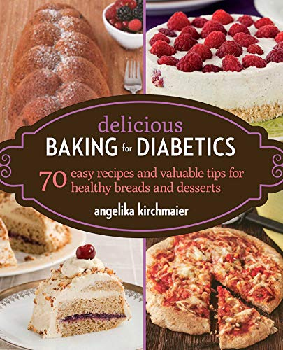 Delicious Baking for Diabetics: 70 Easy Recipes and Valuable Tips for Healthy and Delicious Breads and -