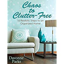 Chaos to Clutter-Free: 16 Realistic Steps to an Organized Home