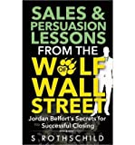 Sales & Persuasion Lessons from the Wolf of Wall Street: Jordan Belfort's Secrets for Successful Closing (Paperback) - Common
