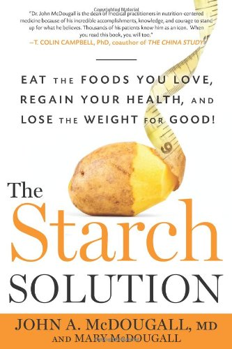 The Starch Solution: Eat the Foods You Love, Regain Your Health, and Lose the Weight for Good! by John McDougall MD, Mary McDougall