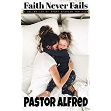 Faith Never Fails: a collection of short stories for kids