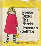 Phoebe Dexter Has Harriet Peterson's Sniffles, Laura Joffe Numeroff, 0688800912