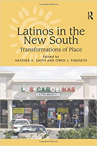 Latinos in the new South : transformations of place / edited by Heather A. Smith and Owen J. Furuseth