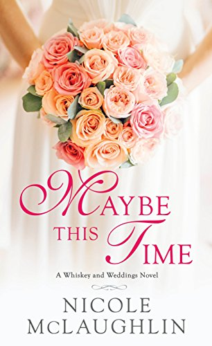 Maybe This Time: A Whiskey and Weddings Novel by [McLaughlin, Nicole]