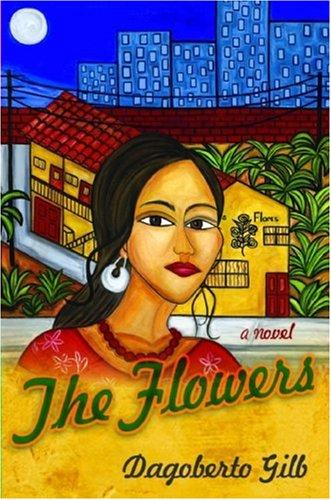 The Flowers: A Novel - Dagoberto Gilb