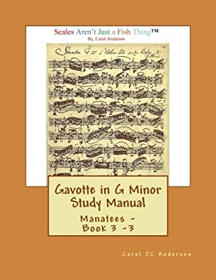 Gavotte in G Minor Study Manual: Scales Aren't Just a Fish Thing - Igniting Sleeping Brains (Manatees) (Volume 3)