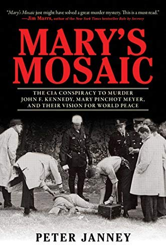 (Mary's Mosaic: The CIA Conspiracy to Murder John F. Kennedy, Mary Pinchot Meyer, and Their Vision for World Peace )