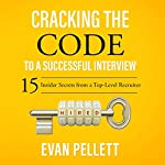Cracking the Code to a Successful Interview: 15 Insider Secrets from a Top-Level Recruiter | Evan Pellett