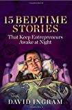 15 Bedtime Stories That Keep Entrepreneurs Awake at Night, David Ingram, 1935245031
