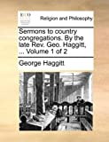Sermons to Country Congregations by the Late Rev Geo Haggitt, George Haggitt, 1140864157