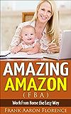 Amazing Amazon (FBA) - Work From Home the Easy Way