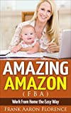 Amazing Amazon (FBA) - Work From Home the Easy Way (2017 Update)