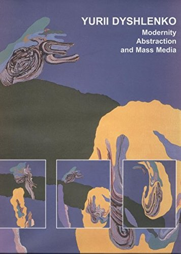 Read Online Yurii Dyshlenko. Modernity Abstraction and Mass Media pdf epub