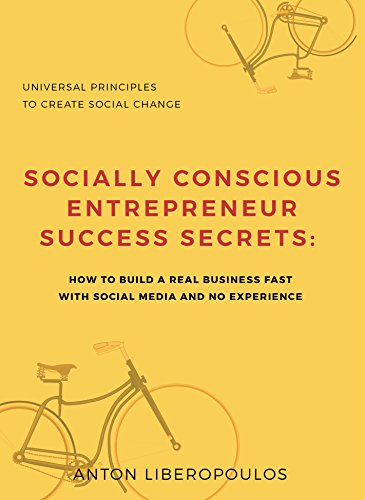 Socially Conscious Entrepreneur Success Secrets: : How to Build a Real Business Fast with Social Media and No Experience