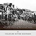 The Transcontinental Railroad: The History and Legacy of the First Rail Line Spanning the United States Audiobook by  Charles River Editors Narrated by Bob Neufeld