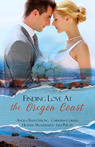 Finding Love at the Oregon Coast: A Romantic Novella Collection by [Strong, Angela Ruth, Coryell, Christina, Woodhaven, Heather, Phillips, Lisa]