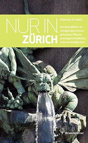 Nur in Zürich - Ein Reiseführer zu einzigartigen Orten,geheimen Plätzen und ungewöhnlichen Sehenswürdigkeiten
