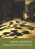 Asking Questions Indoors and Out, Anne Compton, 1554551145