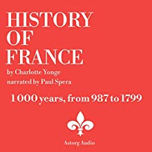History Of France, 1000 years Audiobook by Charlotte Yong Narrated by Paul Spera