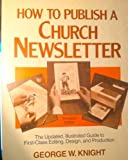 How to Publish a Church Newsletter, George W. Knight, 0805431179