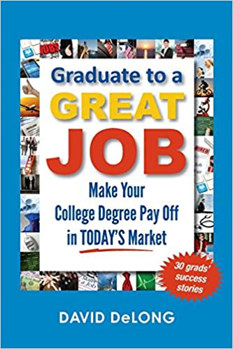 Graduate to a Great Job: Make Your College Degree Pay Off in