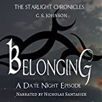 Belonging: A Date Night Episode of the Starlight Chronicles | C. S. Johnson