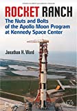 Book cover image for Rocket Ranch: The Nuts and Bolts of the Apollo Moon Program at Kennedy Space Center (Springer Praxis Books)