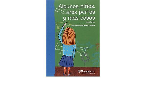 Algunos niños, tres perros y más cosas: Juan Farias: 9786070738890: Amazon.com: Books