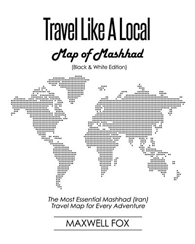 Travel Like a Local - Map of Mashhad (Black and White Edition): The Most Essential Mashhad (Iran) Travel Map for Every Adventure
