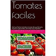 Tomates faciles: Cultivez facilement des tomates de qualité sans engrais ni pesticides, faire face aux maladies (French Edition)