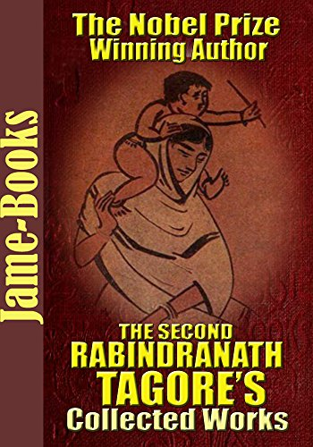 The Second Rabindranath Tagore's Collected Works: The Gardener, The Fugitive, Chitra, and More! (6 Works) (Illustrated): The Nobel Prize Winning Author
