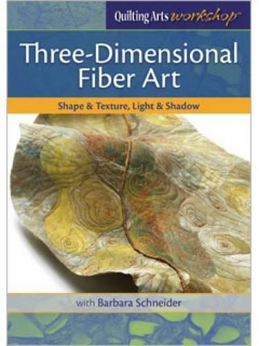 Three-Dimensional Fiber Art: Shape & Texture, Light & Shadow