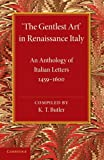 'the Gentlest Art' in Renaissance Italy : An Anthology of Italian Letters 1459-1600, , 1107620198